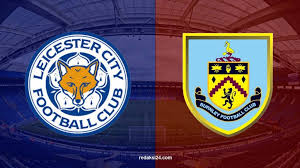 Live Streaming Leicester vs Burnley